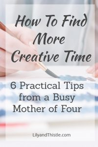 How to Find More Creative Time: Six Tips From a Busy Mother of Four