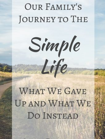 Our Family's Journey to The Simple Life - What We Gave Up and What We Do Instead
