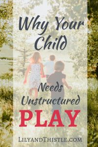Why Your Child Needs Unstructured PLAY