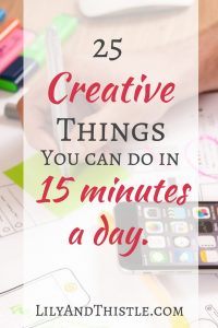 25 Creative Things You Can Do in 15 Minutes or Less