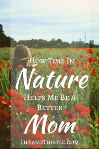 How Time In Nature Helps Me Be A Better Mom