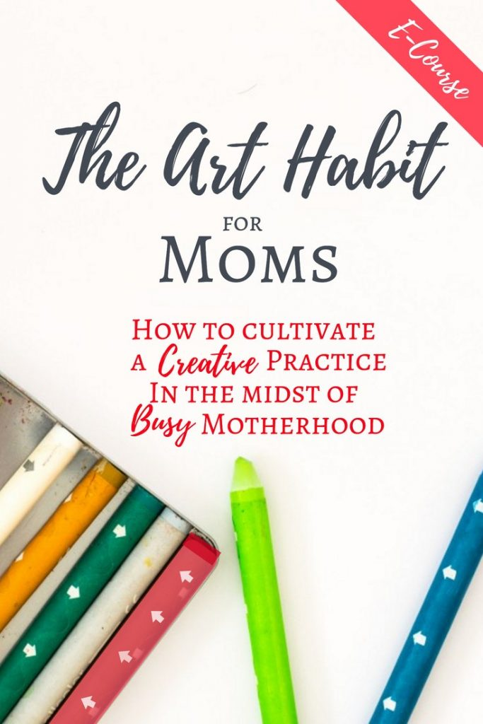 The Art Habit for Moms - Cultivating a Creative Habit in the Midst of Motherhood