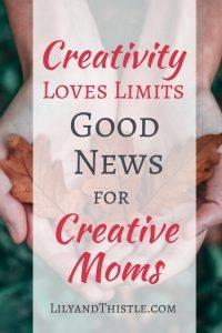 Creativity Loves Limits – Good News for Creative Moms