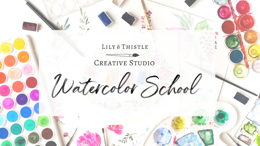 Background is watercolor images with text in the forefront that reads: Lily & Thistle Watercolor School