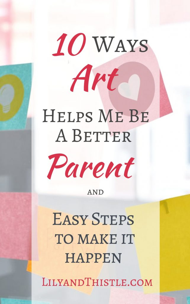Ten ways Art Makes me a Better Mom and how to make it happen! Creative parenting tips, quotes, and inspiration. This works for boys and girls teens, toddlers and everyone in between! Even strong-willed kids. Learn to embrace your creative side and bring the magic of art into your parenting. #parentingtips #strongwilledchild #arttherapy #artwithkids #creativekids #parentingadvice #parentingquotes #parentinghacks